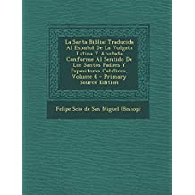 La Santa Biblia: Traducida Al Espanol de La Vulgata Latina y Anotada Conforme Al Sentido de Los Santos Padres y Espositores Catolicos, (Spanish Edition)