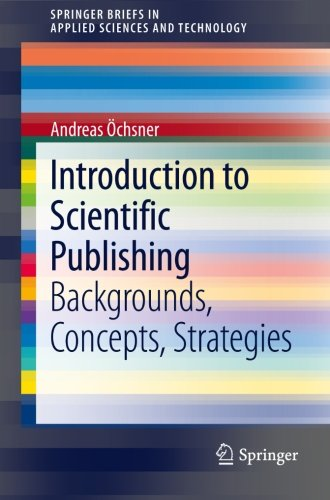 Introduction to Scientific Publishing: Backgrounds, Concepts, Strategies (SpringerBriefs in Applied Sciences and Technology)