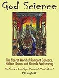 God Science: The Secret World of Rampant Genetics, Hidden Illness, and Biotech Profiteering