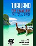 THAILAND FOR TRAVELERS. The total guide: The comprehensive traveling guide for all your traveling needs. By THE TOTAL TRAVEL GUIDE COMPANY