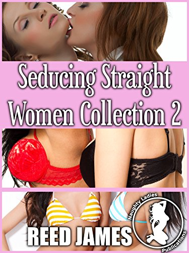Seducing Straight Women Collection 2 (lesbian, cheating, seduction, menage erotica bundle)