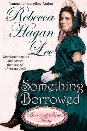 Something Borrowed (Borrowed Brides) (Volume 3) by Rebecca Hagan Lee (2014-02-20)