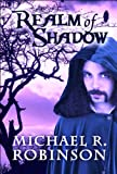 Realm of Shadow, Michael R. Robinson, 1615464123