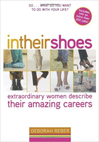In Their Shoes  Extraordinary Women Describe Their Amazing Careers  Deborah  Reber 3acd663d28668