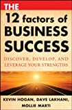 The 12 Factors of Business Success, Kevin Hogan and Dave Lakhani, 0470292997