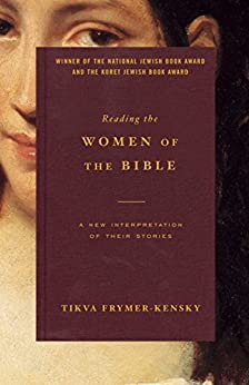 Reading the Women of the Bible: A New Interpretation of Their Stories by [Frymer-Kensky, Tikva]