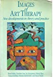 Images of Art Therapy : New Developments in Theory and Practice, Dalley, Tessa, 0422604003