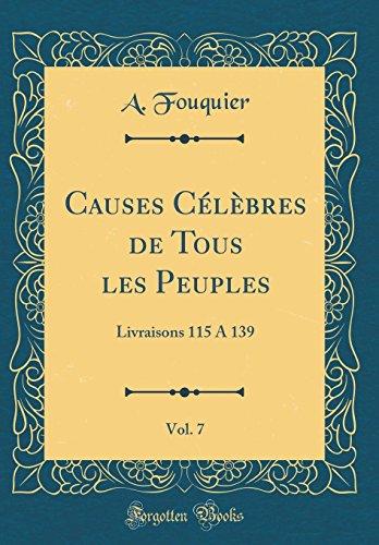 Causes Célèbres de Tous Les Peuples, Vol. 7: Livraisons 115 a 139 (Classic Reprint) (French Edition)