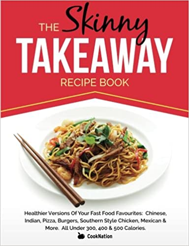The skinny takeaway recipe book healthier versions of your fast the skinny takeaway recipe book healthier versions of your fast food favourites chinese indian pizza burgers southern style chicken mexican more forumfinder Images