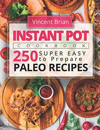 Instant Pot Cookbook: 250 Super Easy to Prepare Paleo Recipes by Vincent Brian