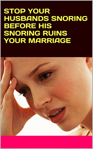STOP YOUR HUSBANDS SNORING BEFORE HIS SNORING RUINS YOUR MARRIAGE