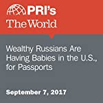 Wealthy Russians Are Having Babies in the U.S., for Passports |  The World Staff