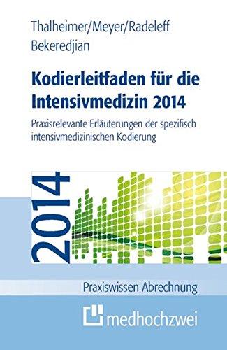 Kodierleitfaden für die Intensivmedizin 2014: Praxisrelevante Erläuterungen der spezifisch intensivmedizinischen Kodierung (Praxiswissen Abrechnung)