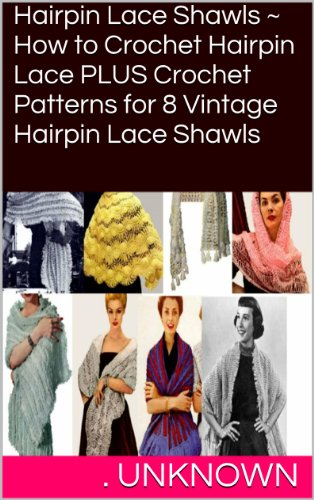 Hairpin Lace Shawls ~ How to Crochet Hairpin Lace PLUS Crochet Patterns for  8 Vintage Hairpin Lace Shawls