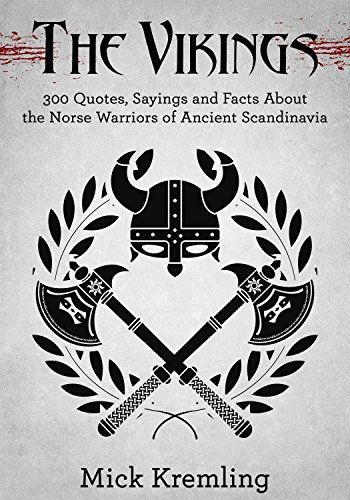 (The Vikings: 300 Quotes, Facts and Sayings About the Norse Warriors of Ancient Scandinavia (Viking History, Military Quotes, Viking Quotes))