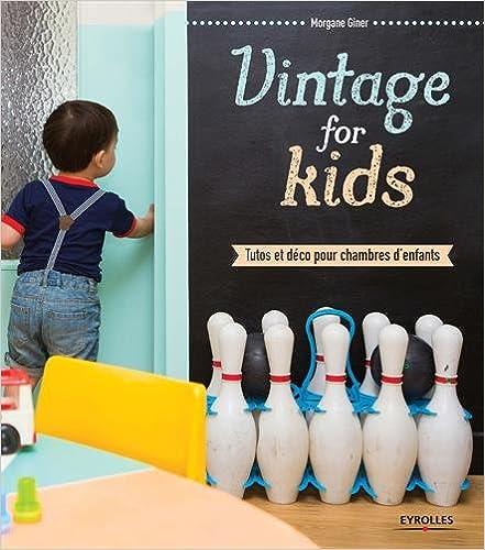 Livre gratuits en ligne Vintage for kids : Tutos et déco pour chambres d'enfants epub, pdf