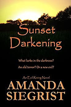 Sunset Darkening (An Evil Rising Novel Book 2) by [Siegrist, Amanda]