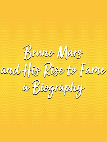 Bruno Mars and His Rise to Fame a Biography (Bruno Mars Music)