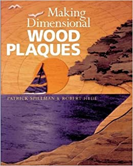 Making Dimensional Wood Plaques by Patrick Spielman (2004-11-18)