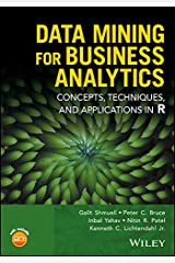 Data Mining for Business Analytics: Concepts, Techniques, and Applications in R Kindle Edition