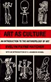 Art as Culture : An Introduction to the Anthropology of Art, Hatcher, Evelyn P., 0819144479