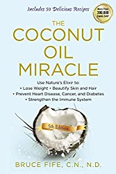 The Coconut Oil Miracle: Use Nature's Elixir to Lose Weight, Beautify Skin and Hair, Prevent Heart Disease, Cancer, and Diabetes, Strengthen the Immune System, Fifth Edition