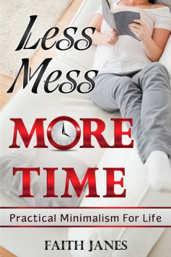 Less Mess, More Time: Practical Minimalism for Life (Practical Minimalism Book Series 4) by [Janes, Faith]