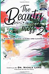 The Beauty In My Mess Vol 2: Stories of Love, Learning and Living (Volume) Paperback