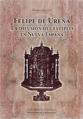 Felipe de Ureña: La difusión del estípite en Nueva España: 237 Serie Historia y Geografía: Amazon.es: Halcón, Fátima: Libros