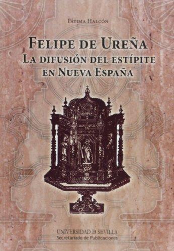 Descargar Libro Felipe De Ureña: La Difusión Del Estípite En Nueva España Fátima Halcón
