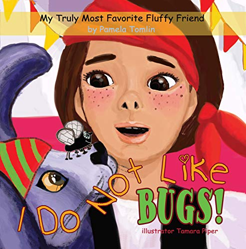 I Do Not Like Bugs! (My Truly Most Favorite Fluffy Friend Book 3)