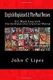 English Explained 2: the Past Tenses, John Lipes, 1481097741