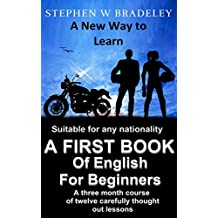 A First Book Of English For Beginners: A Three Month Course Of Twelve Carefully Thought Out Lessons (English Edition)