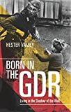 Born in the GDR : Life in the Shadow of the Wall, Vaizey, Hester, 019871873X