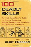 img - for 100 Deadly Skills: The SEAL Operative's Guide to Eluding Pursuers, Evading Capture, and Surviving Any Dangerous Situation book / textbook / text book