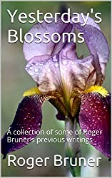 Yesterday's Blossoms: A collection of some of Roger Bruner's previous writings