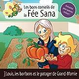 Louis, les bonbons et le potager de Grand-Mamie: Les bons conseils de la Fée Sana - Tome 4