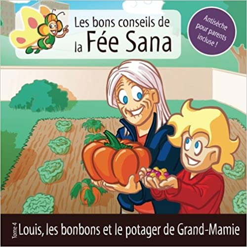 Louis, les bonbons et le potager de Grand-Mamie : Les bons conseils de la Fée Sana – Tome 4