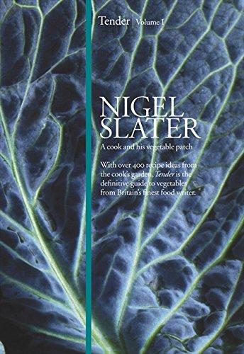 Tender Volume 1, . a Cook and His Vegetable Patch (Best Nigel Slater Cookbook)