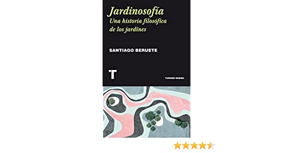 Jardinosofía: Una historia filosófica de los jardines (Noema) eBook: Santiago Beruete: Amazon.es: Tienda Kindle