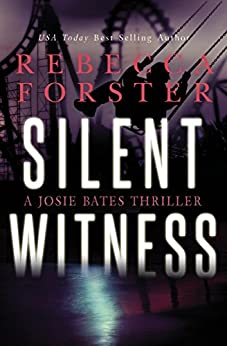 SILENT WITNESS: A Josie Bates Thriller (The Witness Series Book 2) by [Forster, Rebecca]