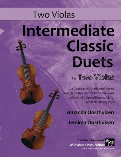 Intermediate Classic Duets for Two Violas: 22 Classical and Traditional pieces arranged especially for two equal viola players of intermediate standard. Most are in easy keys.