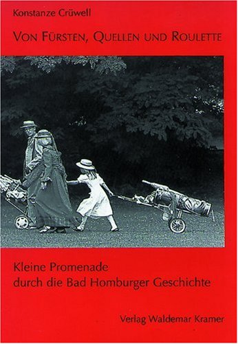 Von Fürsten, Quellen und Roulette: Kleine Promenade durch die Bad Homburger Geschichte