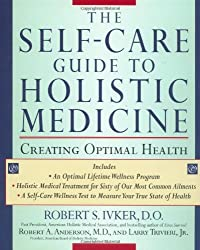The Self-care Guide to Holistic Medicine: Creating Optimal Health