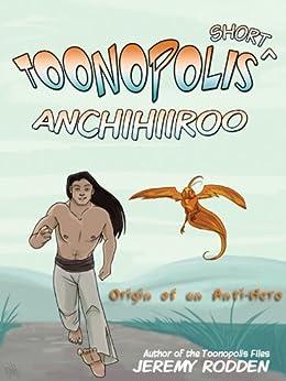 Anchihiiroo - Origin of an Antihero (Toonopolis Shorts, #1) by [Rodden, Jeremy]