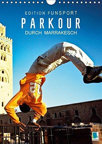 Edition Funsport: Parkour durch Marrakesch (Wandkalender 2018 DIN A4 hoch): Urbane Extremsportler in Aktion (Monatskalender, 14 Seiten ) (CALVENDO Sport) [Kalender] [Apr 01, 2017] CALVENDO, k.A.