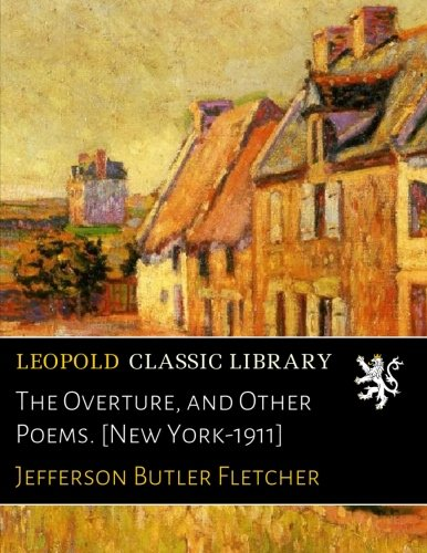The Overture, and Other Poems. [New York-1911] PDF ePub ebook