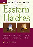 img - for The Complete Guide To Eastern Hatches: What Flies to Fish, When, and Where book / textbook / text book