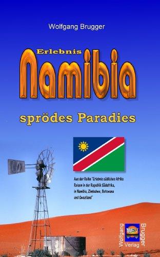 Erlebnis Namibia - sprödes Paradies (Erlebnis südliches Afrika: Reisen in der Republik Südafrika, in Namibia, Zimbabwe, Botswana und Swaziland)