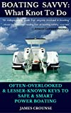 Search : BOATING SAVVY: What Knot To Do - Often-overlooked & Lesser-known Keys To Safe & Smart Power Boating